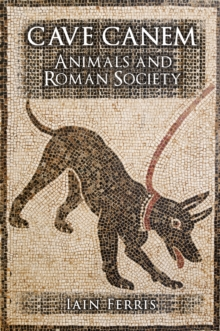 Cave Canem : Animals and Roman Society, Hardback Book