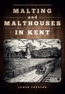 Malting and Malthouses in Kent, Paperback / softback Book