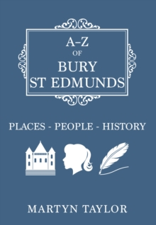 A-Z of Bury St Edmunds : Places-People-History, Paperback Book