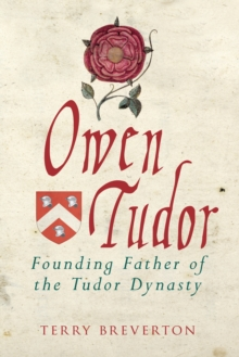 Owen Tudor : Founding Father of the Tudor Dynasty, Hardback Book