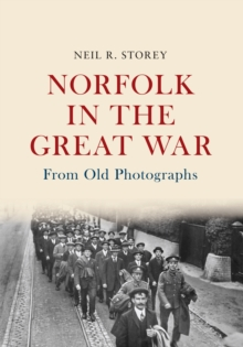 Norfolk in the Great War From Old Photographs, Paperback Book