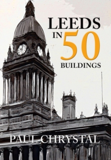 Leeds in 50 Buildings, Paperback / softback Book