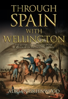 Through Spain with Wellington : The Letters of Lieutenant Peter Le Mesurier of the 'Fighting Ninth', Hardback Book