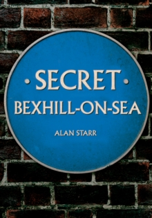 Secret Bexhill-on-Sea, Paperback / softback Book