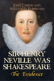 Sir Henry Neville Was Shakespeare : The Evidence, Paperback / softback Book