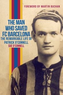 The Man Who Saved FC Barcelona : The Remarkable Life of Patrick O'Connell, Paperback Book