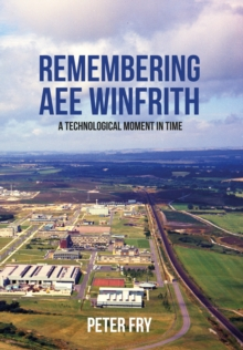 Remembering AEE Winfrith : A Technological Moment in Time, Paperback / softback Book