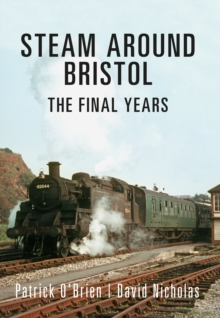 Steam Around Bristol : The Final Years, Paperback Book