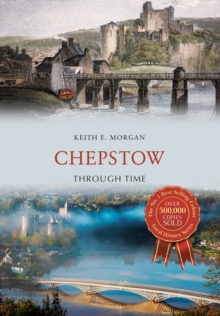 Chepstow Through Time, Paperback Book