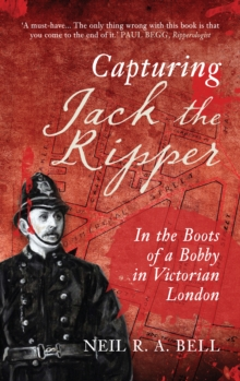 Capturing Jack the Ripper : In the Boots of a Bobby in Victorian London, Paperback Book