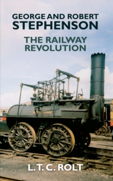 George and Robert Stephenson : The Railway Revolution, Paperback Book