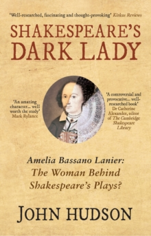 Shakespeare's Dark Lady : Amelia Bassano Lanier the woman behind Shakespeare's plays?, Paperback / softback Book