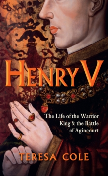 Henry V : The Life of the Warrior King & the Battle of Agincourt, Paperback / softback Book