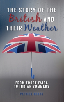 The Story of the British and Their Weather : From Frost Fairs to Indian Summers, Paperback Book