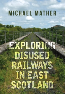 Exploring Disused Railways in East Scotland, Paperback Book