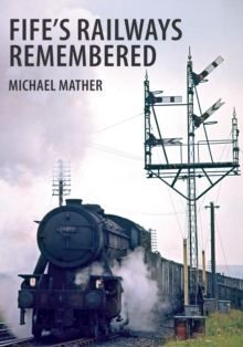 Fife's Railways Remembered, Paperback Book