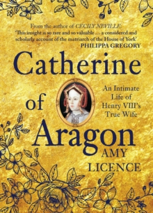 Catherine of Aragon : An Intimate Life of Henry VIII's True Wife, EPUB eBook