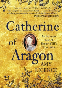 Catherine of Aragon : An Intimate Life of Henry VIII's True Wife, Paperback Book