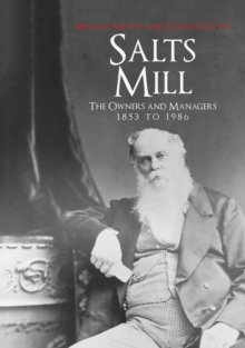 Salts Mill : The Owners and Managers 1853 to 1986, Paperback / softback Book