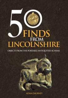 50 Finds From Lincolnshire : Objects from the Portable Antiquities Scheme, Paperback / softback Book
