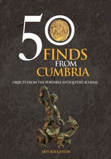 50 Finds from Cumbria : Objects from the Portable Antiquities Scheme, Paperback Book