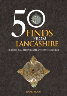 50 Finds From Lancashire : Objects From The Portable Antiquities Scheme, Paperback / softback Book