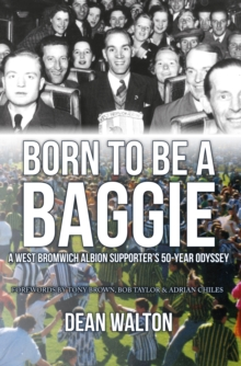 Born to be a Baggie : A West Bromwich Albion Supporter's 50-Year Odyssey, Paperback Book