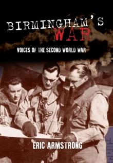 Birmingham's War : Voices of the Second World War, Paperback Book