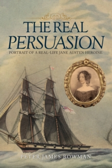 The Real Persuasion : Portrait of a Real-Life Jane Austen Heroine, Hardback Book