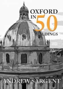 Oxford in 50 Buildings, Paperback / softback Book