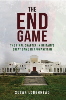 The End Game : The Final Chapter in Britain's Great Game in Afghanistan, Hardback Book
