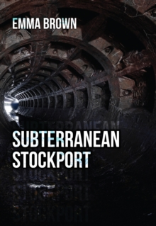 Subterranean Stockport, Paperback / softback Book