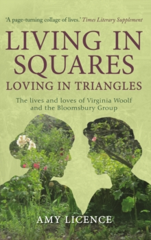 Living in Squares, Loving in Triangles : The Lives and Loves of Viginia Woolf and the Bloomsbury Group, Paperback / softback Book