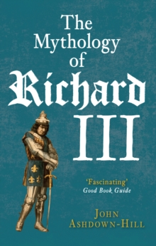 The Mythology of Richard III, Paperback Book