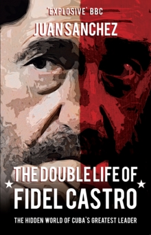 The Double Life of Fidel Castro : The Hidden World of Cuba's Greatest Leader, Paperback / softback Book
