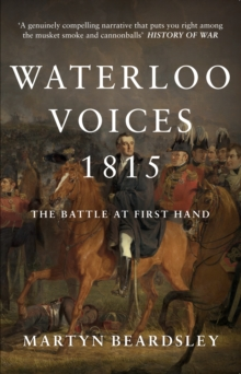 Waterloo Voices 1815 : The Battle at First Hand, Paperback Book
