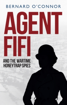 Agent Fifi and the Wartime Honeytrap Spies, Paperback / softback Book