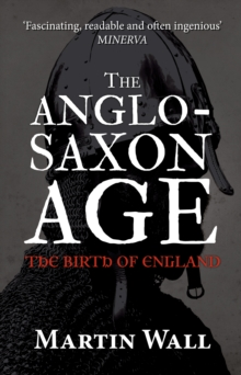 The Anglo-Saxon Age : The Birth of England, Paperback Book