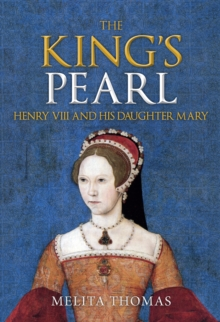 The King's Pearl : Henry VIII and His Daughter Mary, Hardback Book