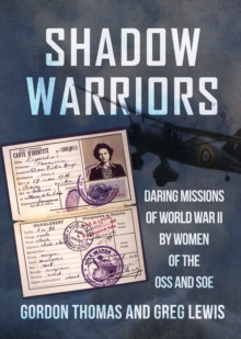 Shadow Warriors : Daring Missions of World War II by Women of the Oss and Soe, Hardback Book