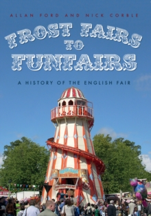 Frost Fairs to Funfairs : A History of the English Fair, Paperback / softback Book