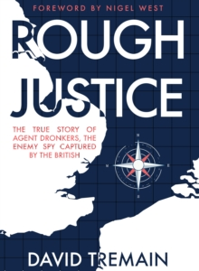 Rough Justice : The True Story of Agent Dronkers, the Enemy Spy Captured by the British, Hardback Book