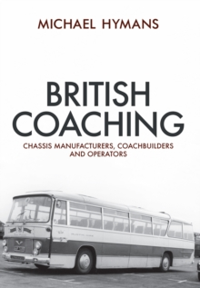 British Coaching : Chassis Manufacturers, Coachbuilders and Operators, Paperback Book