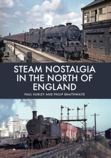 Steam Nostalgia in The North of England, Paperback / softback Book