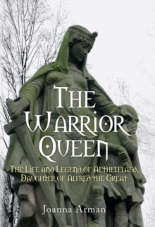 The Warrior Queen : The Life and Legend of Aethelflaed, Daughter of Alfred the Great, Hardback Book