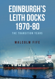 Edinburgh's Leith Docks 1970-80 : The Transition Years, Paperback / softback Book