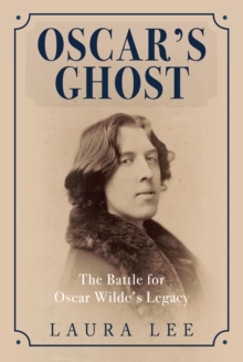 Oscar's Ghost : The Battle for Oscar Wilde's Legacy, Hardback Book