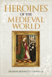 Heroines of the Medieval World, Hardback Book