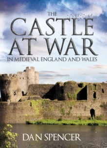 The Castle at War in Medieval England and Wales, Hardback Book