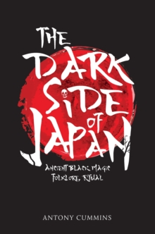 The Dark Side of Japan : Ancient Black Magic, Folklore, Ritual, Paperback Book